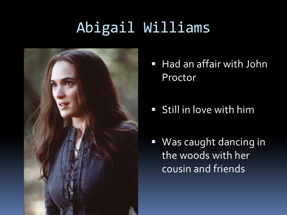 the crucible contrast john proctor and abigail williams The crucible characters from litcharts the wife of john proctor she fires abigail williams as her servant when she discovers that the girl is having an affair.