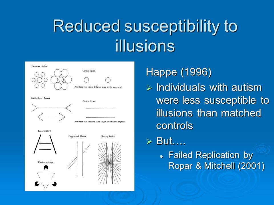 Reduced susceptibility to illusions