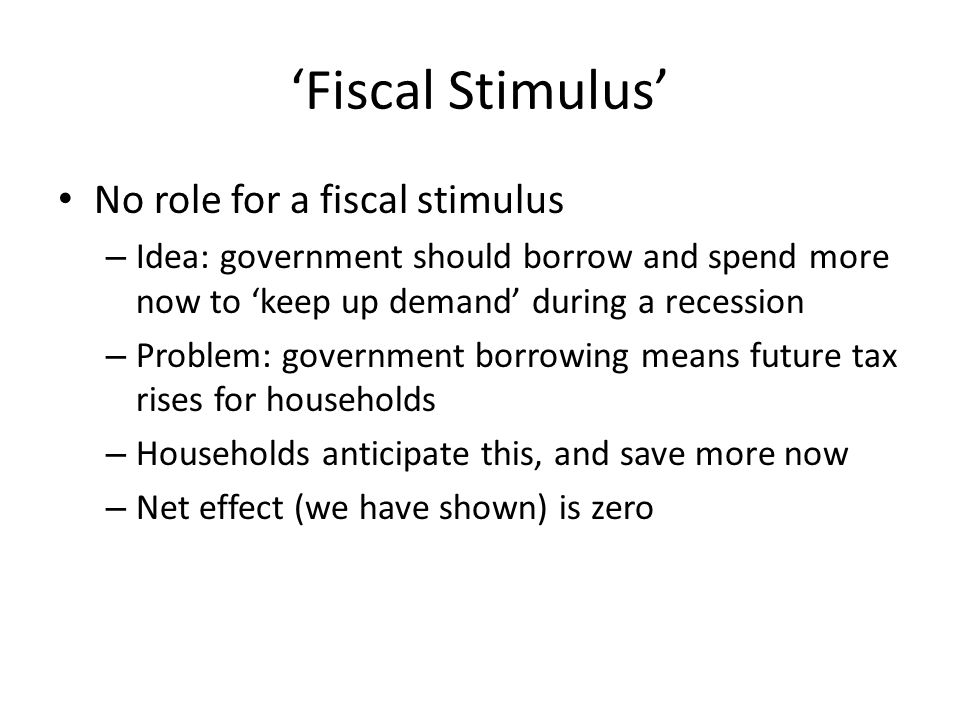 'Fiscal Stimulus' No role for a fiscal stimulus