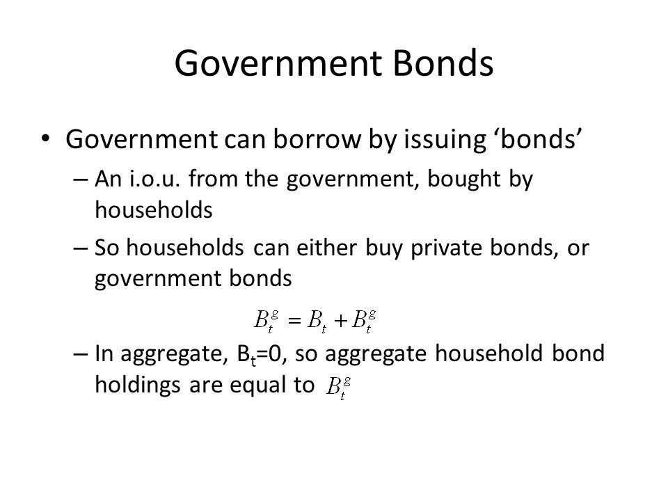 Government Bonds Government can borrow by issuing 'bonds'