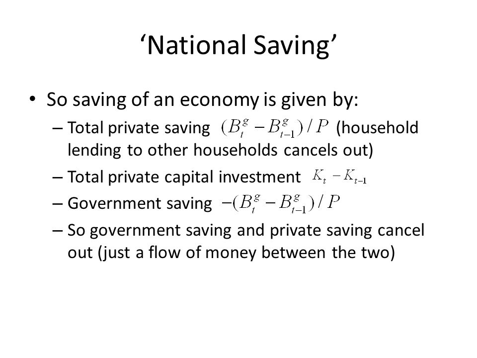 'National Saving' So saving of an economy is given by: