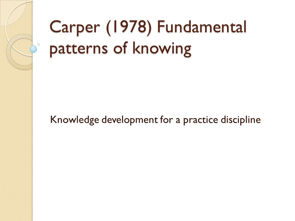 chinn and kramer Nursings fundamental patterns of knowing 1 carper (1978) fundamentalpatterns of knowingknowledge development for a practice  (chinn and kramer).