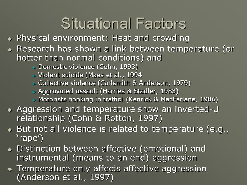 Situational Factors Physical environment: Heat and crowding