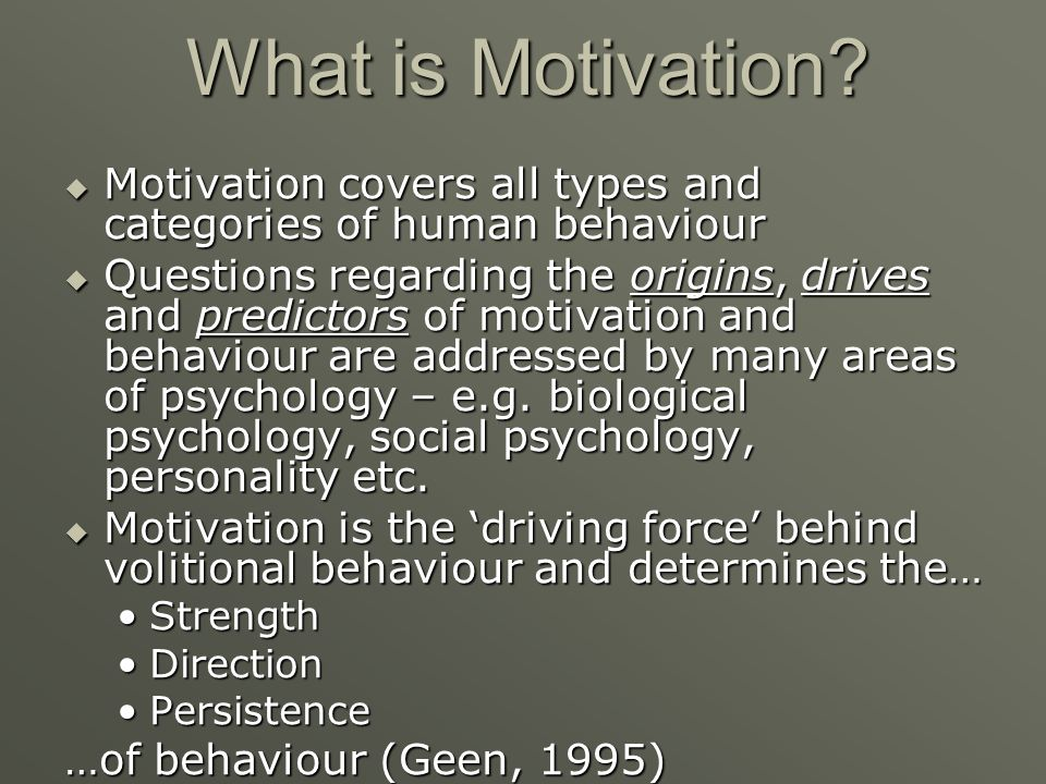 What is Motivation Motivation covers all types and categories of human behaviour.