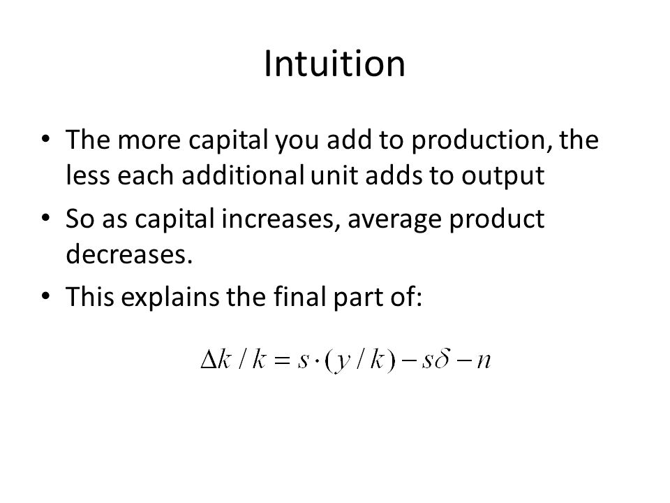 Intuition The more capital you add to production, the less each additional unit adds to output. So as capital increases, average product decreases.