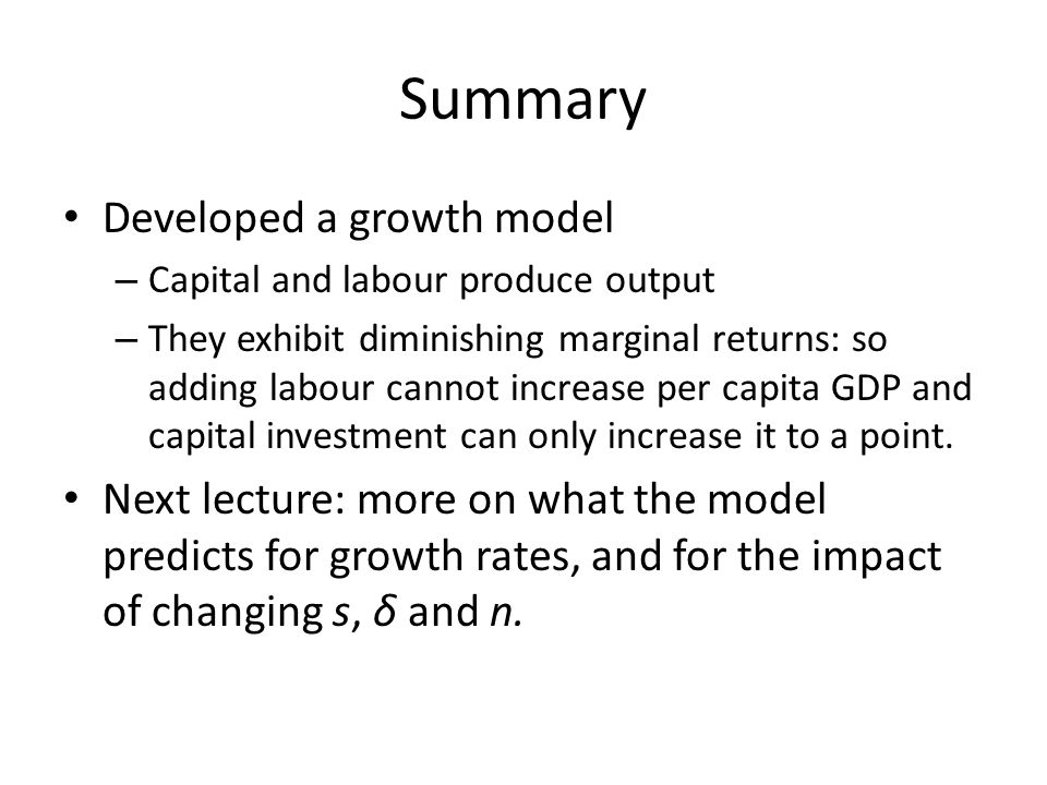 Summary Developed a growth model