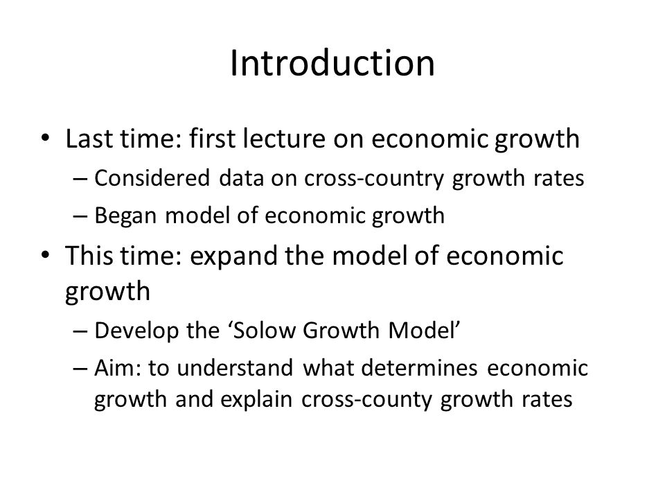 Introduction Last time: first lecture on economic growth