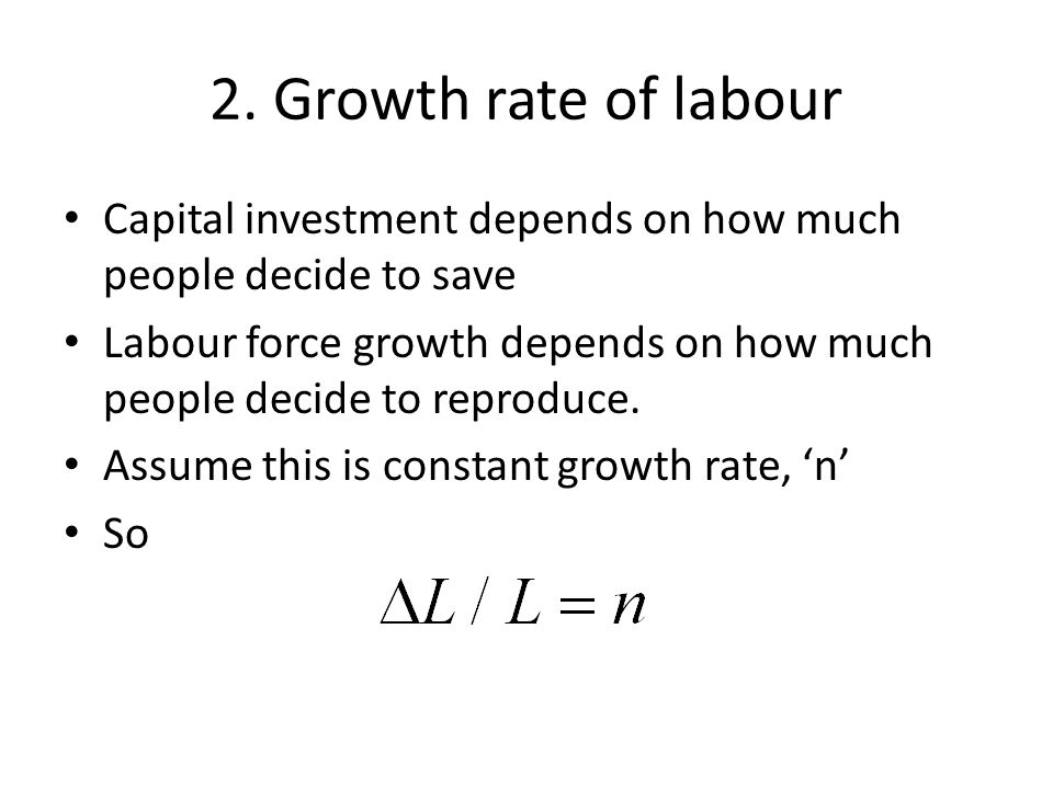 2. Growth rate of labour Capital investment depends on how much people decide to save.
