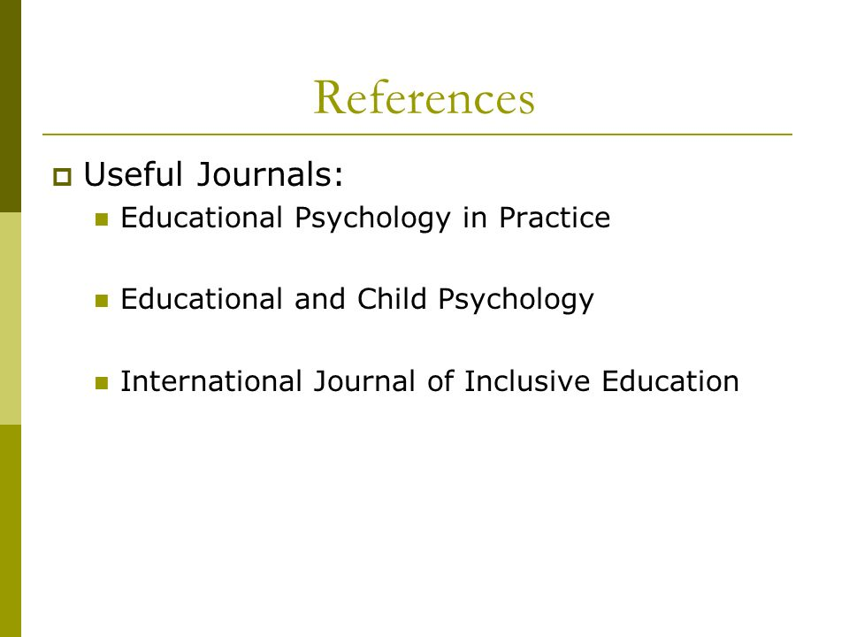 References Useful Journals: Educational Psychology in Practice