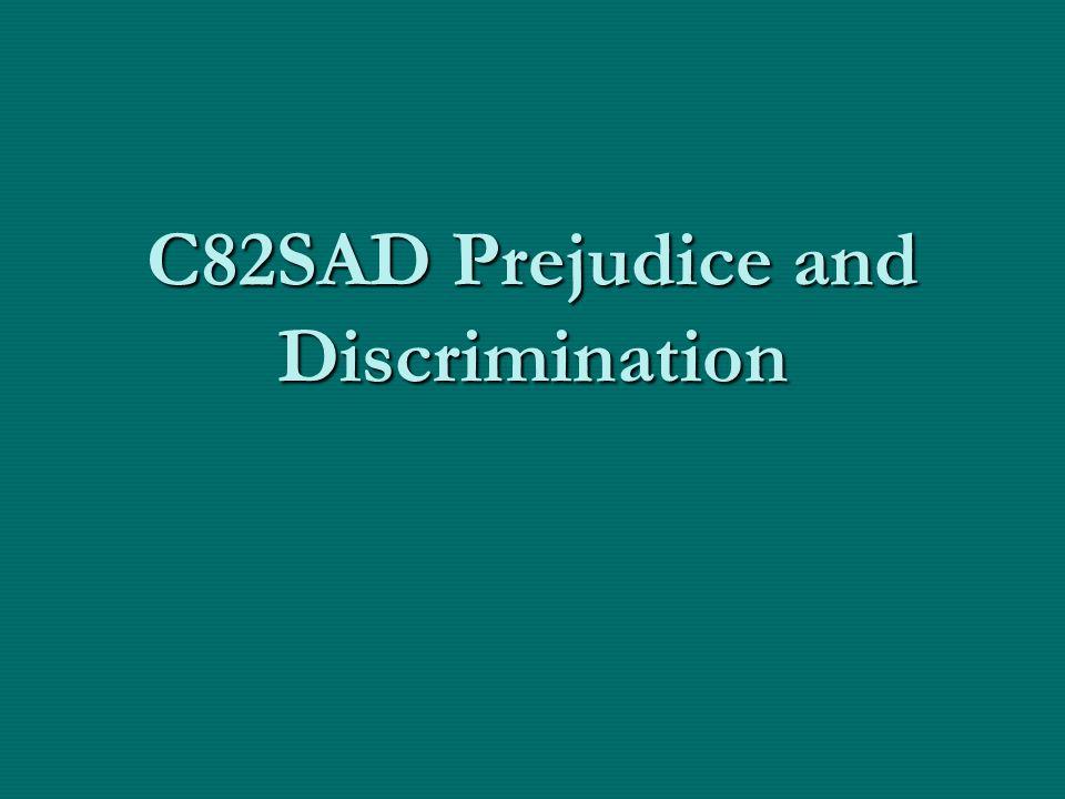 C82SAD Prejudice and Discrimination