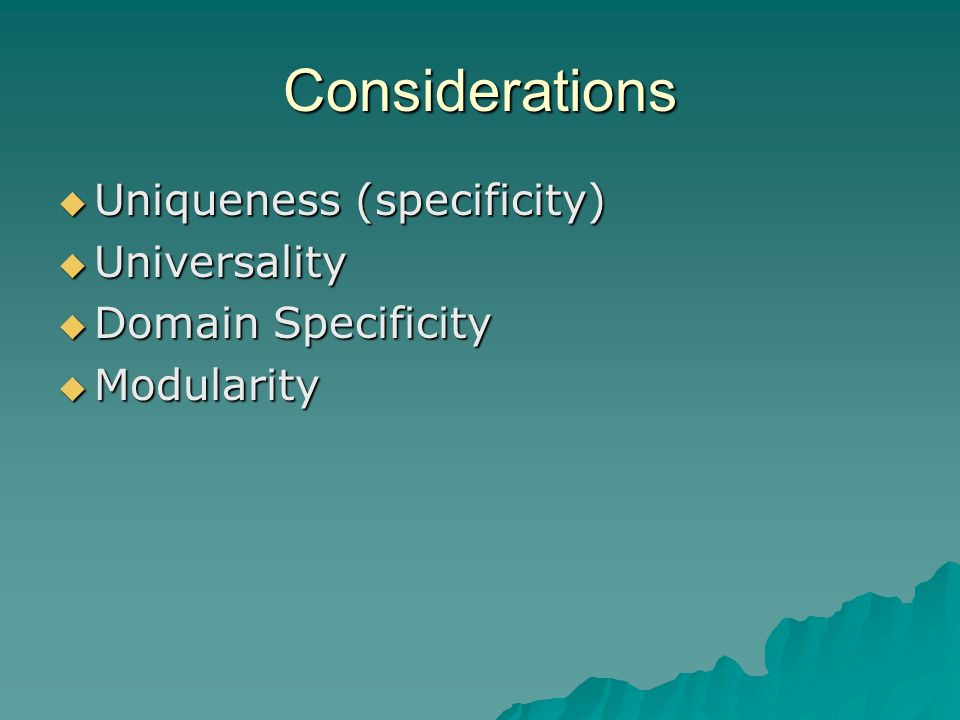 Considerations Uniqueness (specificity) Universality