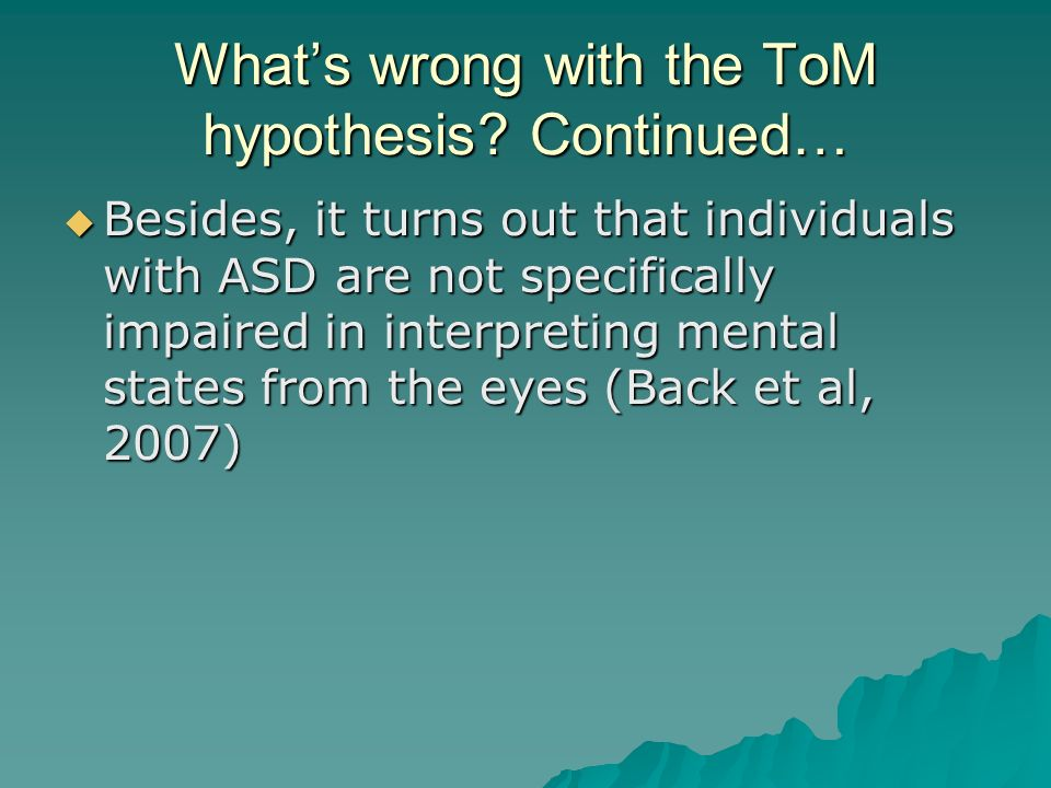 What's wrong with the ToM hypothesis Continued…