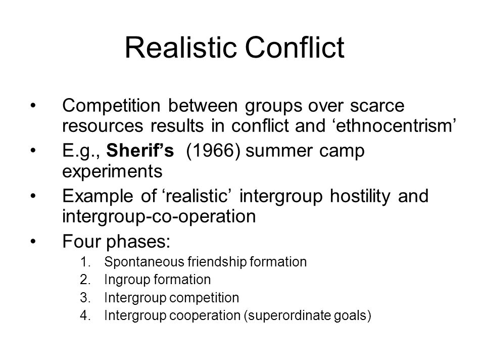 Realistic Conflict Competition between groups over scarce resources results in conflict and 'ethnocentrism'