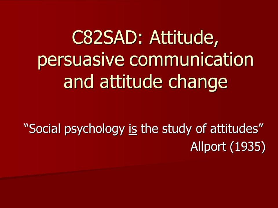 C82SAD: Attitude, persuasive communication and attitude change