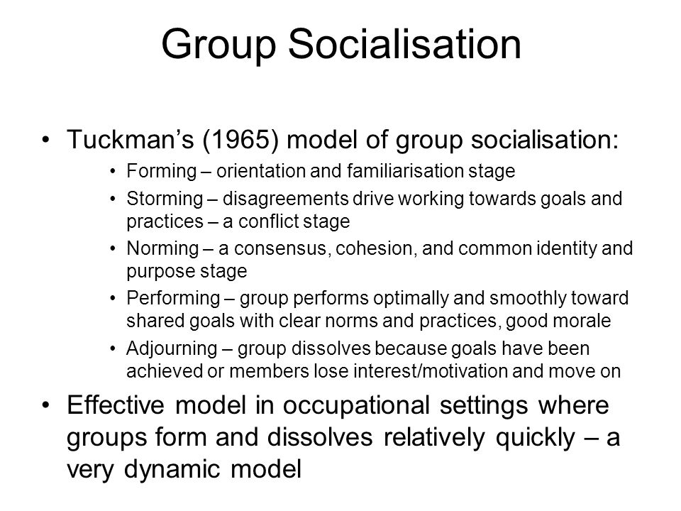 Group Socialisation Tuckman's (1965) model of group socialisation: