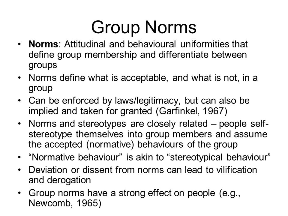 Group Norms Norms: Attitudinal and behavioural uniformities that define group membership and differentiate between groups.