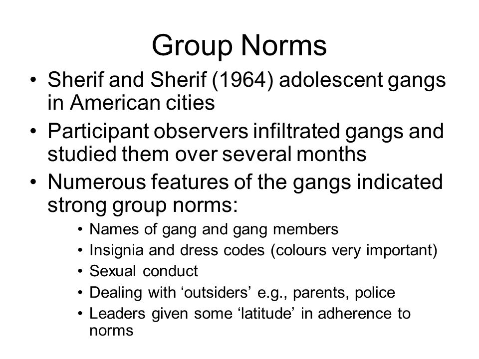 Group Norms Sherif and Sherif (1964) adolescent gangs in American cities.