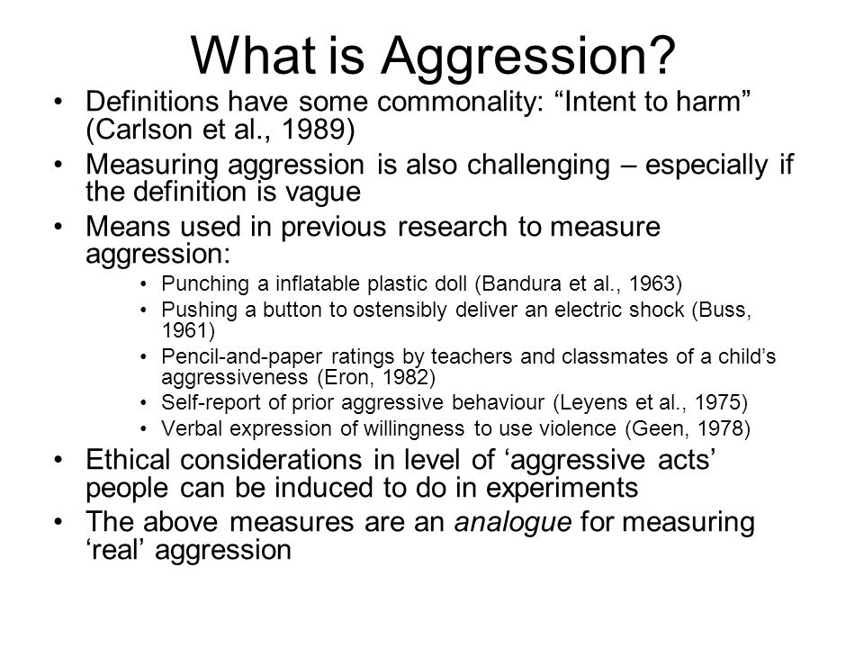 What is Aggression Definitions have some commonality: Intent to harm (Carlson et al., 1989)