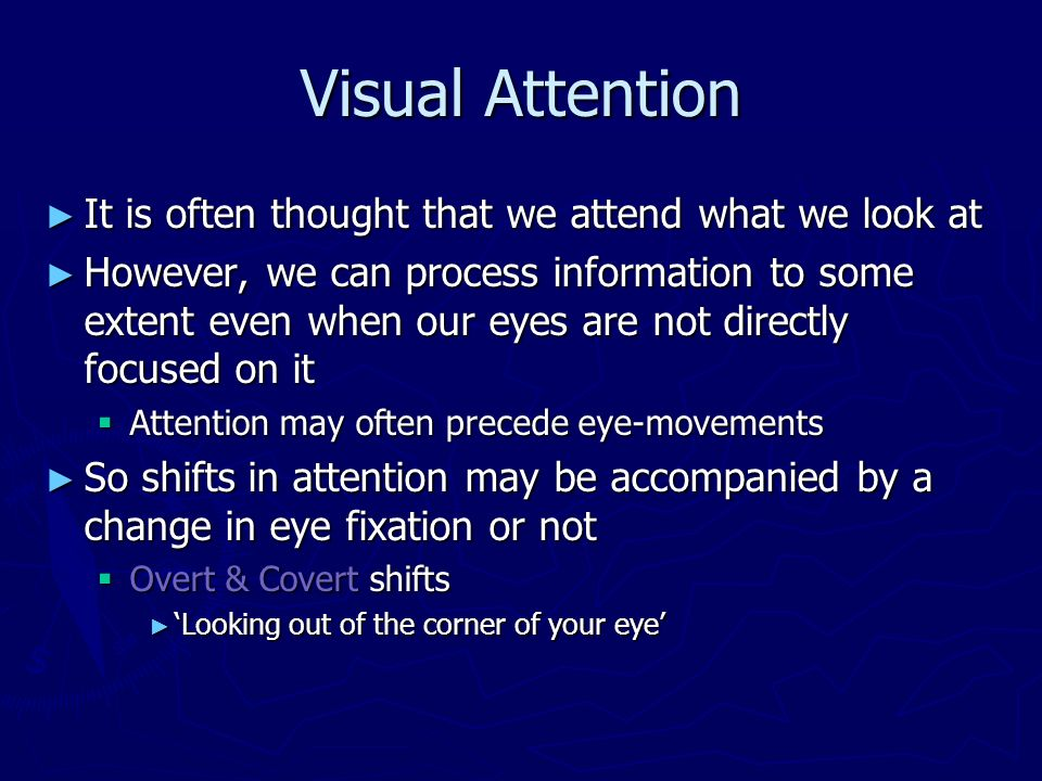 Visual Attention It is often thought that we attend what we look at
