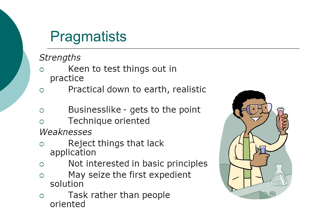 Pragmatists Strengths Keen to test things out in practice