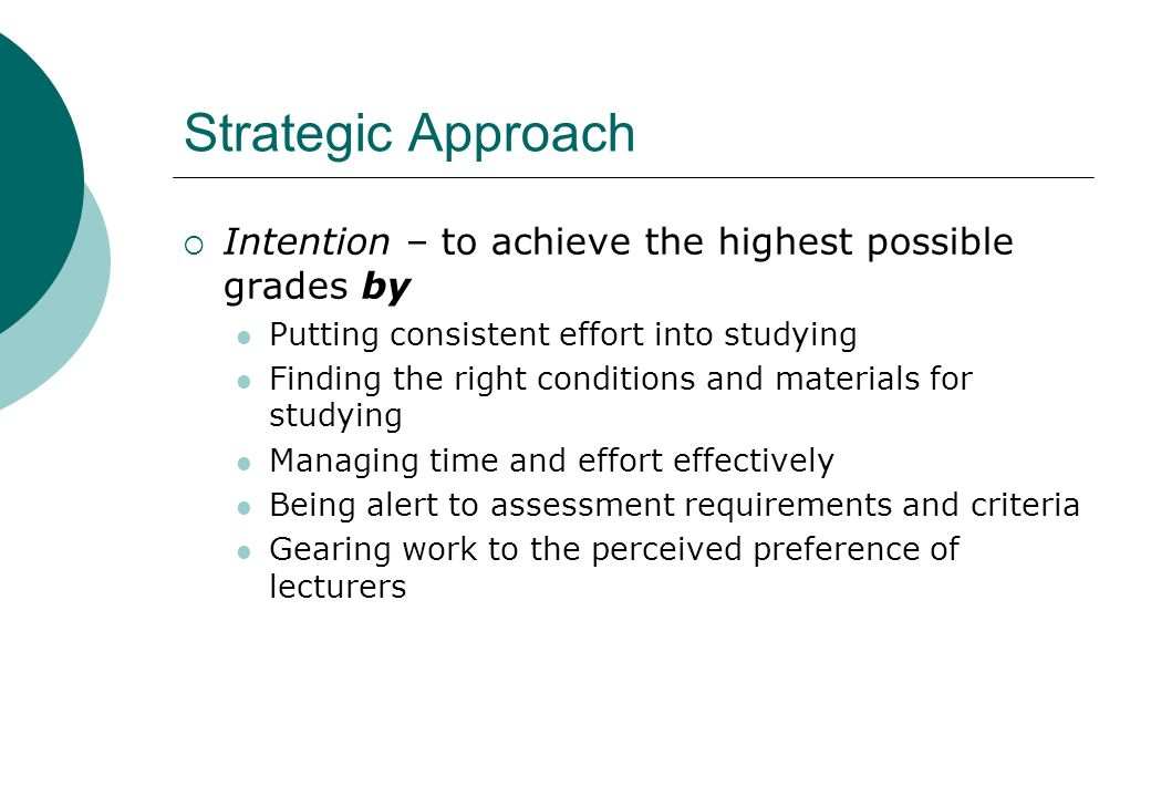 Strategic Approach Intention – to achieve the highest possible grades by. Putting consistent effort into studying.