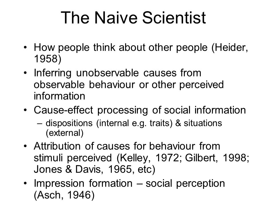 The Naive Scientist How people think about other people (Heider, 1958)