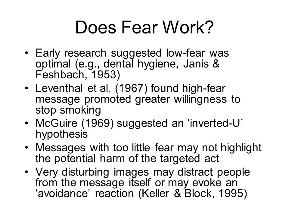 Does Fear Work Early research suggested low-fear was optimal (e.g., dental hygiene, Janis & Feshbach, 1953)