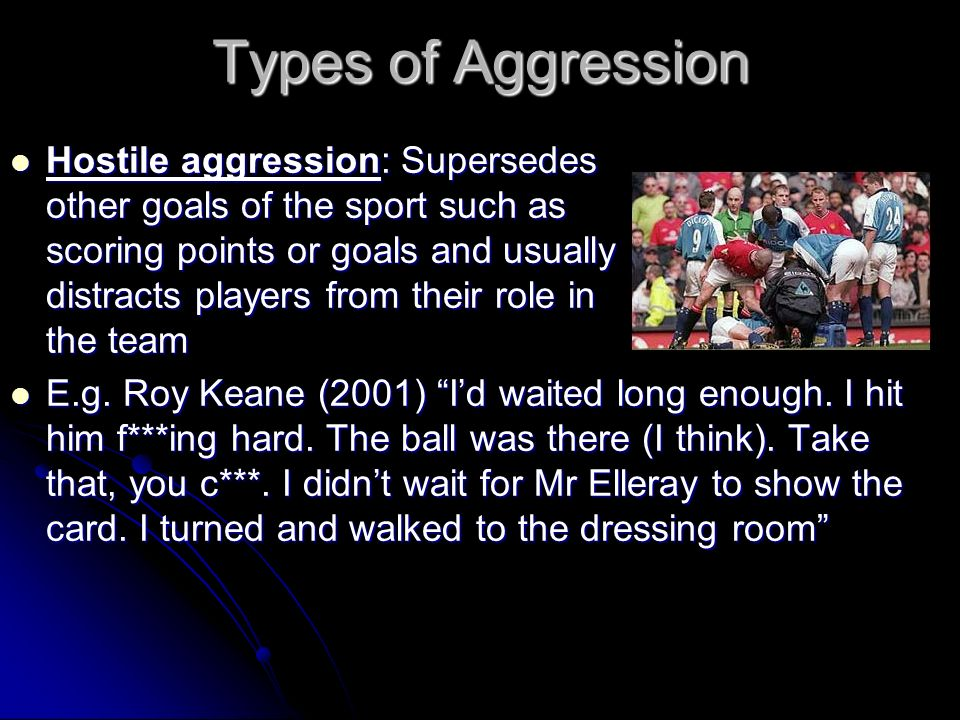 Types of Aggression Hostile aggression: Supersedes