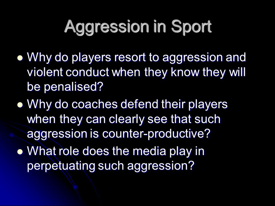 Aggression in Sport Why do players resort to aggression and violent conduct when they know they will be penalised