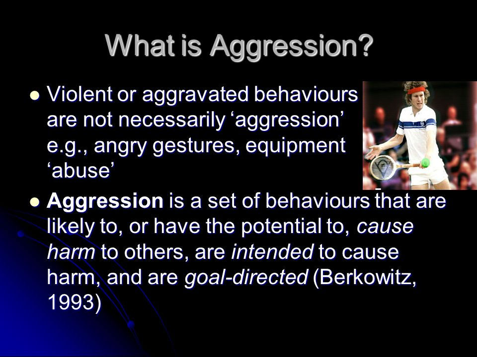 What is Aggression Violent or aggravated behaviours
