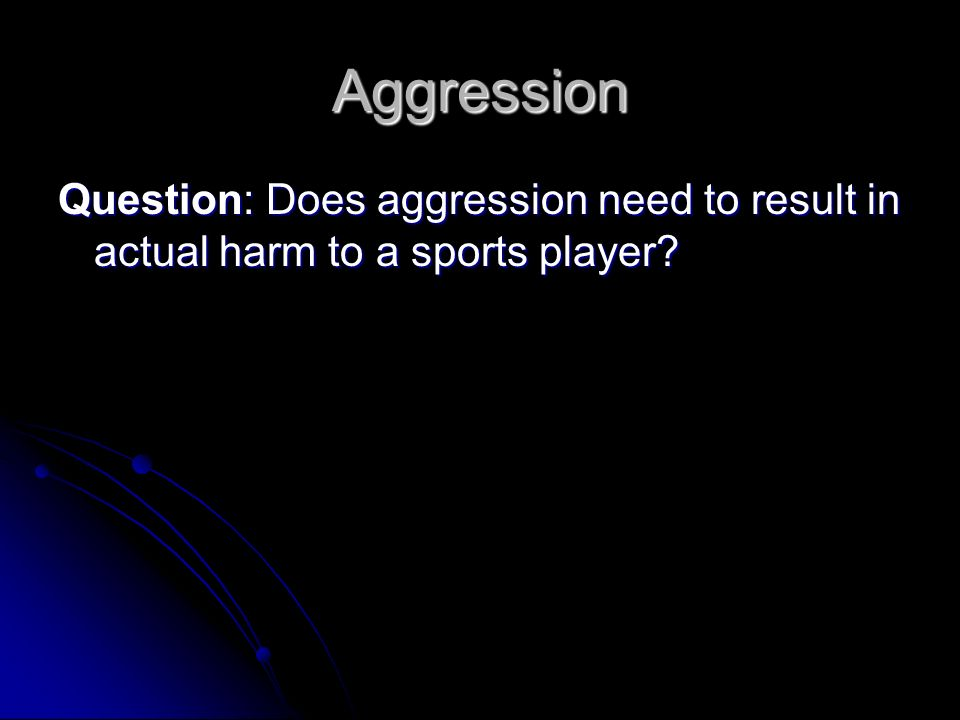 Aggression Question: Does aggression need to result in actual harm to a sports player