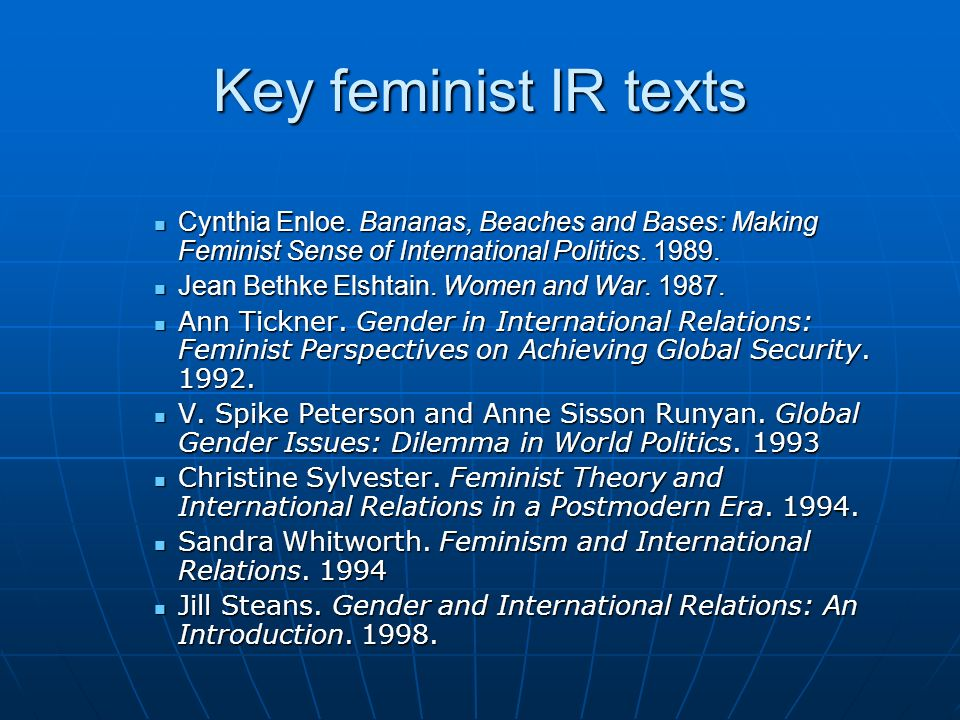 Key feminist IR texts Cynthia Enloe. Bananas, Beaches and Bases: Making Feminist Sense of International Politics. 1989.