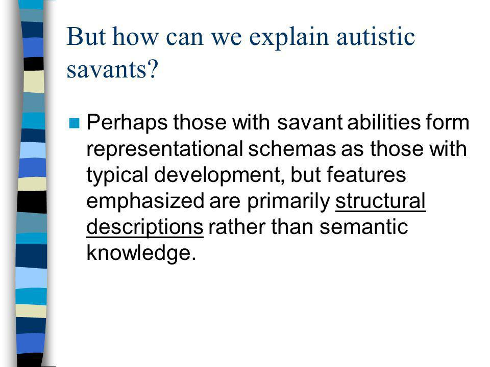 But how can we explain autistic savants