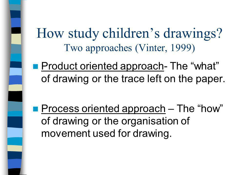 How study children's drawings Two approaches (Vinter, 1999)