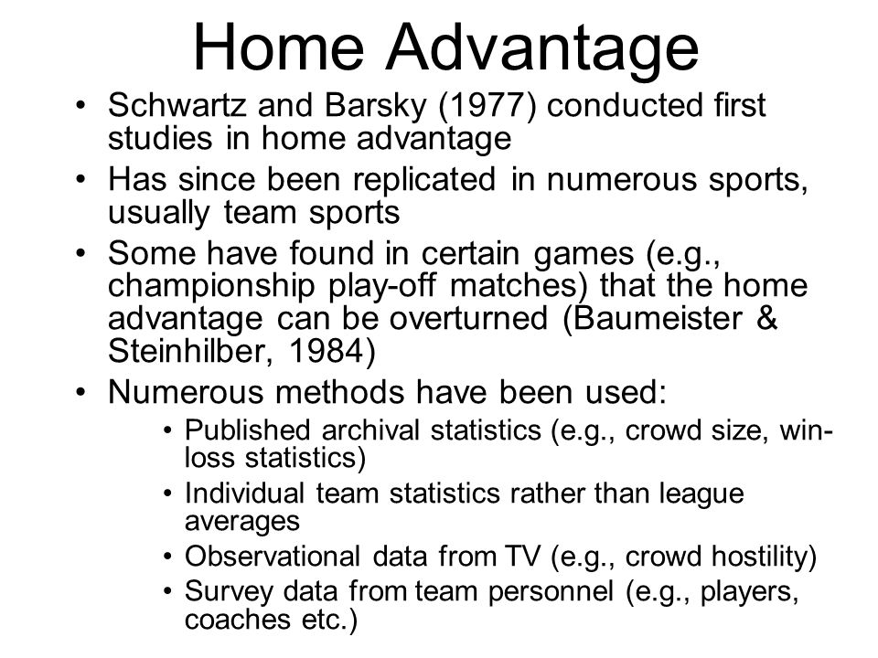 Home Advantage Schwartz and Barsky (1977) conducted first studies in home advantage.