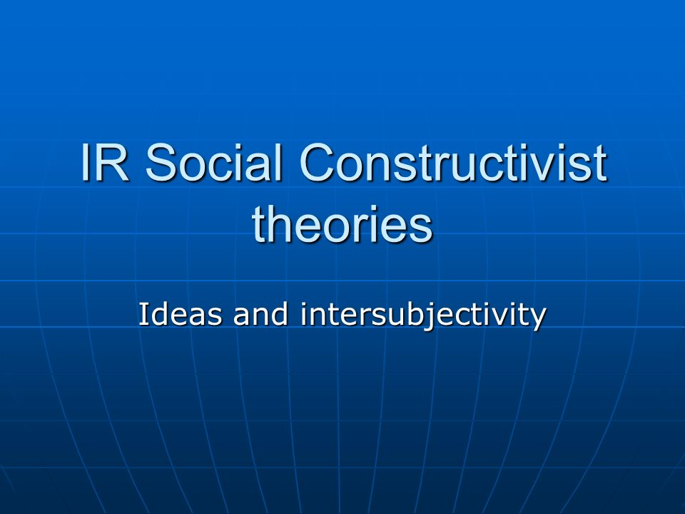 IR Social Constructivist theories