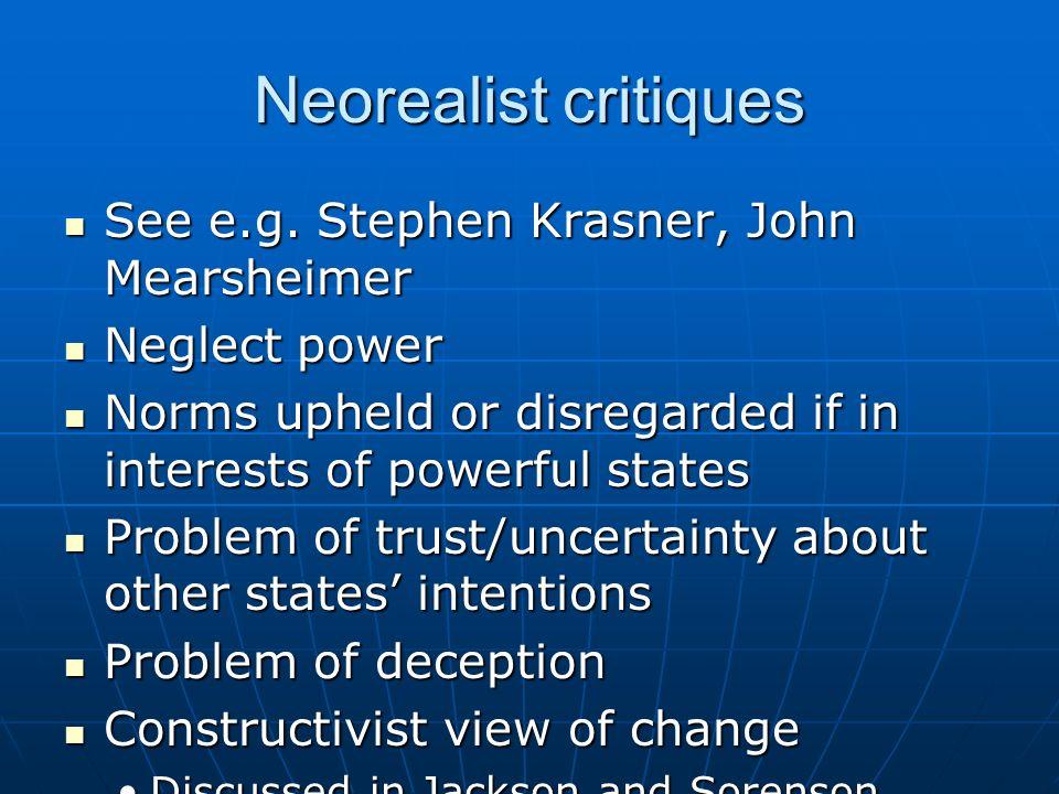 Neorealist critiques See e.g. Stephen Krasner, John Mearsheimer