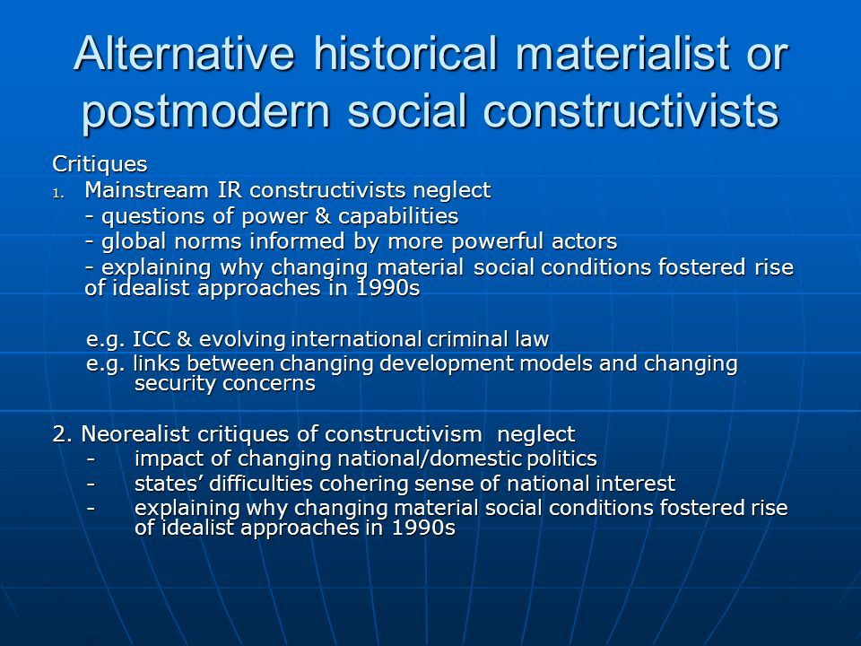 Alternative historical materialist or postmodern social constructivists