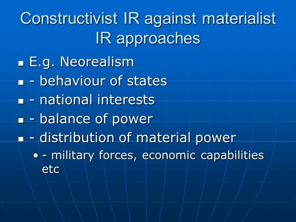 Constructivist IR against materialist IR approaches