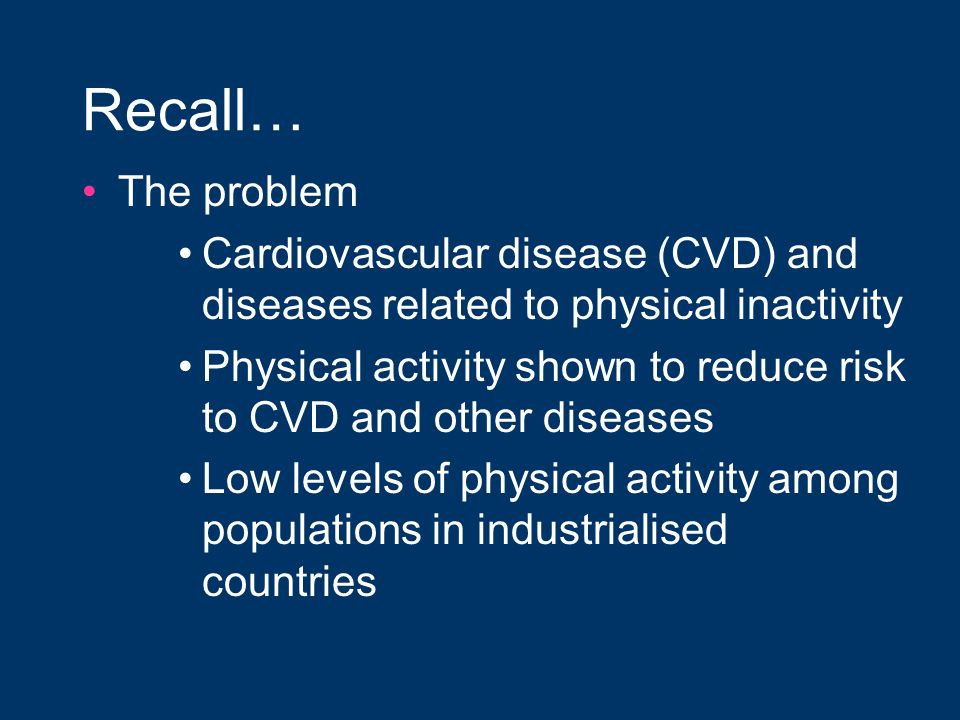 Recall… The problem. Cardiovascular disease (CVD) and diseases related to physical inactivity.