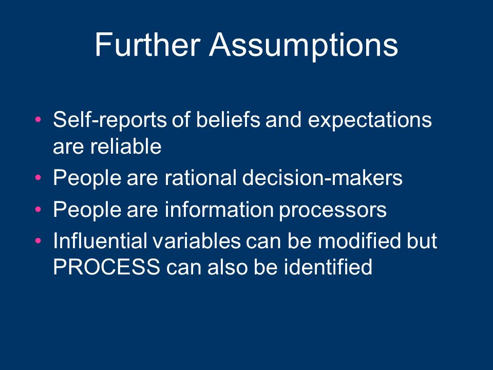 Further Assumptions Self-reports of beliefs and expectations are reliable. People are rational decision-makers.