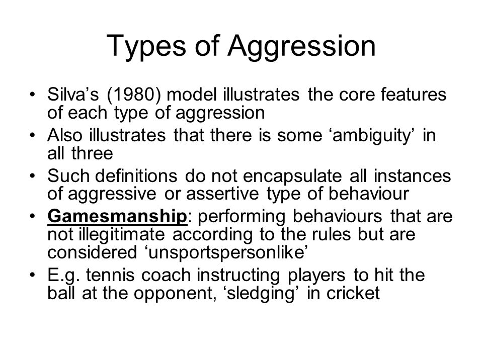 Types of Aggression Silva's (1980) model illustrates the core features of each type of aggression.