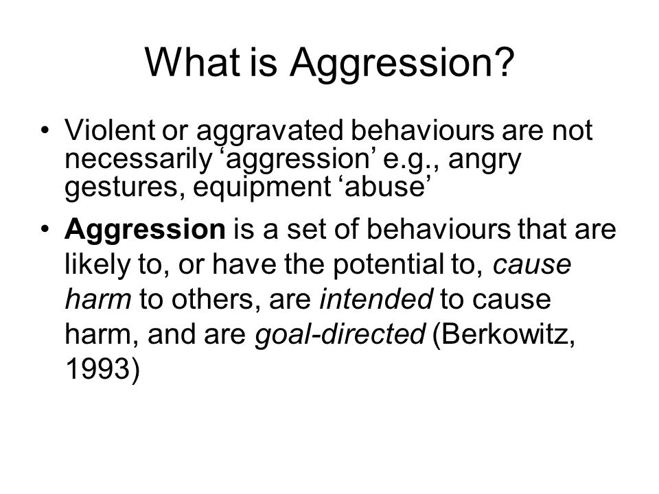What is Aggression Violent or aggravated behaviours are not necessarily 'aggression' e.g., angry gestures, equipment 'abuse'