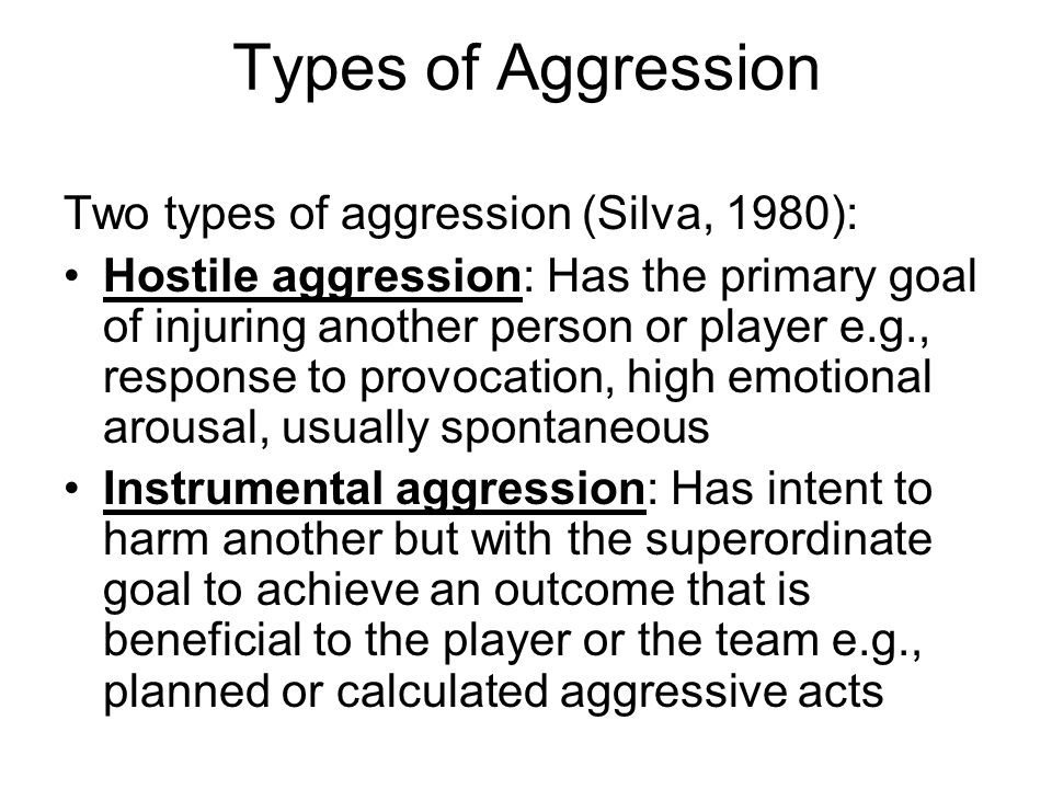 Types of Aggression Two types of aggression (Silva, 1980):