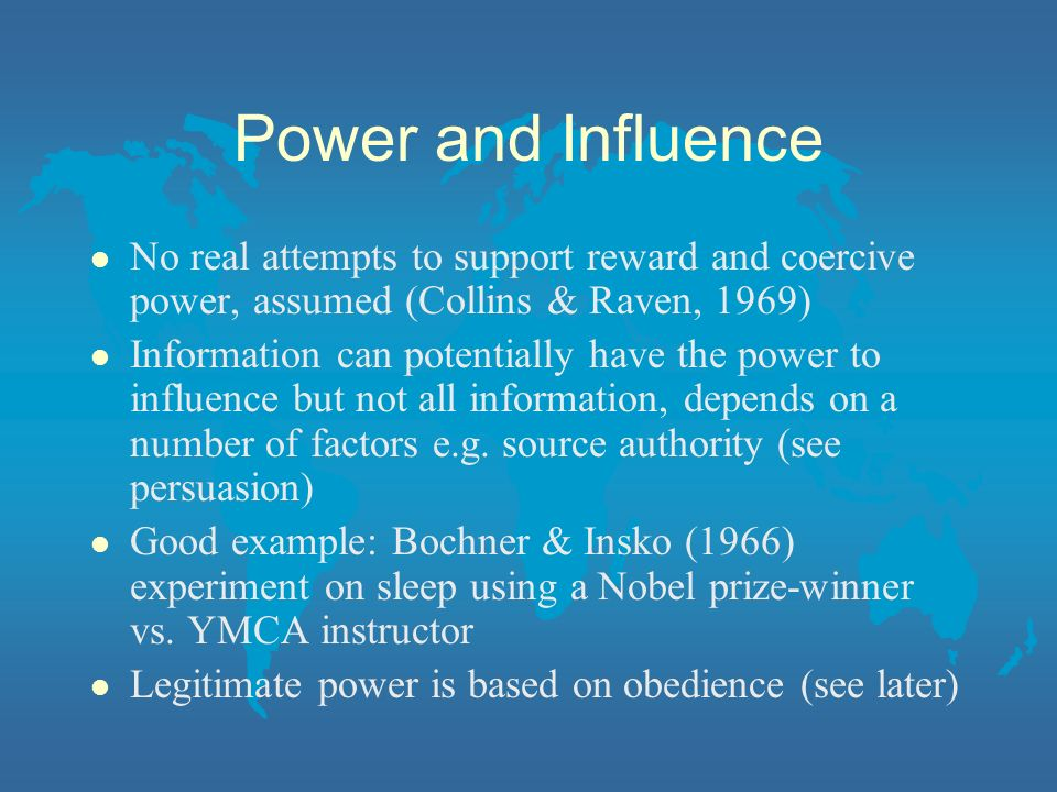 Power and Influence No real attempts to support reward and coercive power, assumed (Collins & Raven, 1969)