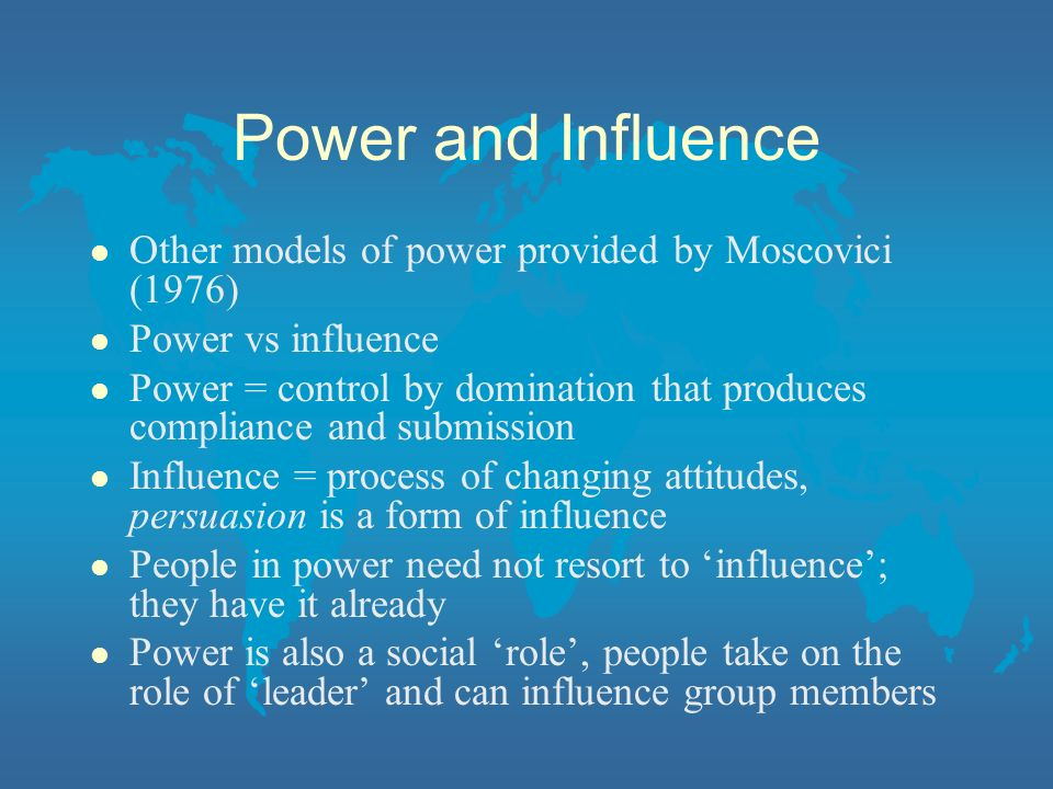 Power and Influence Other models of power provided by Moscovici (1976)
