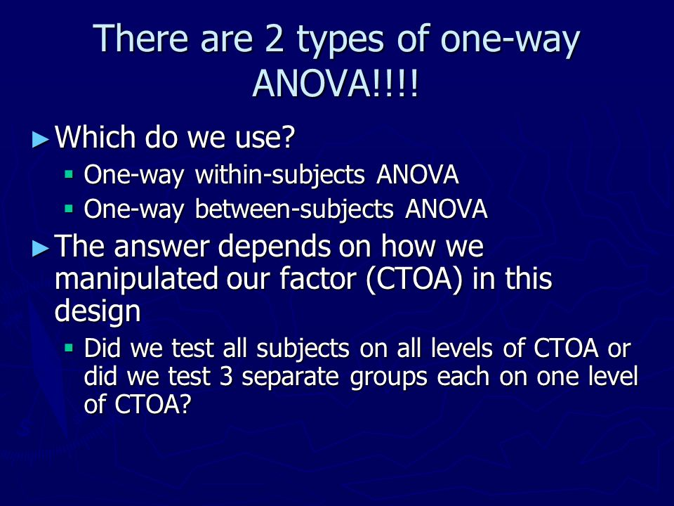 There are 2 types of one-way ANOVA!!!!