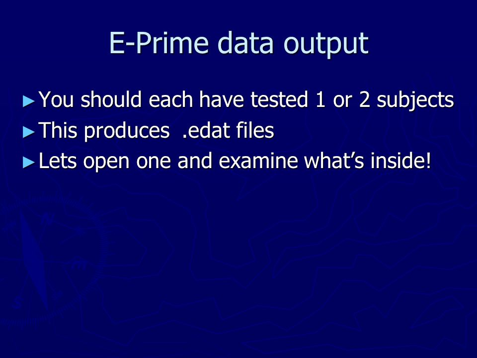 E-Prime data output You should each have tested 1 or 2 subjects
