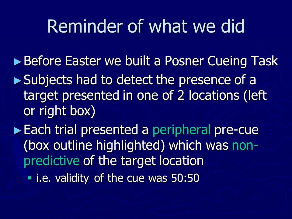 Reminder of what we did Before Easter we built a Posner Cueing Task