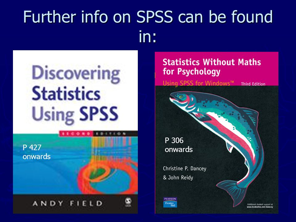 Further info on SPSS can be found in:
